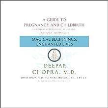 Magical Beginnings, Enchanted Lives: A Guide to Pregnancy and Childbirth (       UNABRIDGED) by Deepak Chopra, David Simon, Vicki Abrams, I.B.C.L.C. Narrated by Shishir Kurup