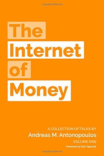 the-internet-of-money-a-collection-of-talks-by-andreas-m-antonopoulos-volume-1