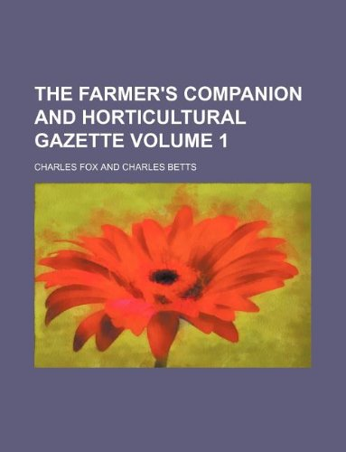 The Farmer's companion and horticultural gazette Volume 1