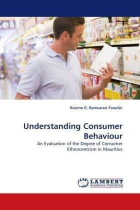 Understanding Consumer Behaviour: An Evaluation of the Degree of Consumer Ethnocentrism in Mauritius