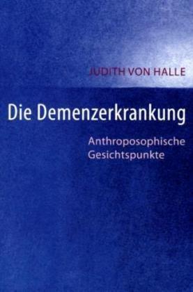 Die Demenz-Erkrankung: Anthroposophische Gesichtspunkte