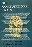 img - for The Computational Brain (Computational Neuroscience) [Paperback] [1994] Fourth printing Ed. Patricia Smith Churchland, Terrence J. Sejnowski book / textbook / text book
