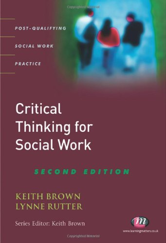 Critical Thinking for Social Work: Second Edition (Post-Qualifying Social Work Practice)