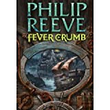 Philip Reeve Fever Crumb (Mortal Engines Quartet Prequel)