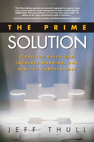 The Prime Solution: Close the Value Gap, Increase Margins, and Win the Complex Sale