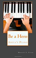 Be a Hero: Anita's Piano, by Marion A. Stahl