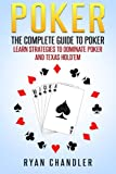 Poker: The Complete Guide To Poker - Learn Strategies To Dominate Poker And Texas Hold'em