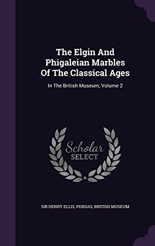 The Elgin And Phigaleian Marbles Of The Classical Ages: In The British Museum, Volume 2