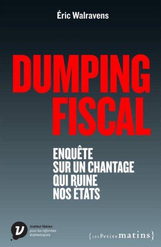 Dumping fiscal. Enquête sur un chantage qui ruine nos Etats
