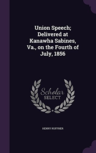 Union Speech; Delivered at Kanawha Sabines, Va., on the Fourth of July, 1856