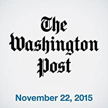 Top Stories Daily from The Washington Post, November 22, 2015  by  The Washington Post Narrated by  The Washington Post