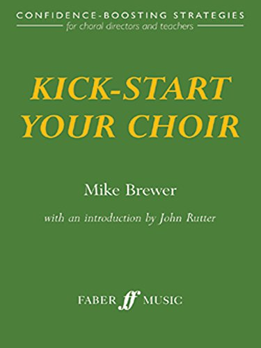 Kick-Start Your Choir: Confidence-Boosting Strategies (Faber Music)
