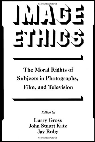 Image Ethics: The Moral Rights of Subjects in Photographs, Film, and Television (Communication and Society)