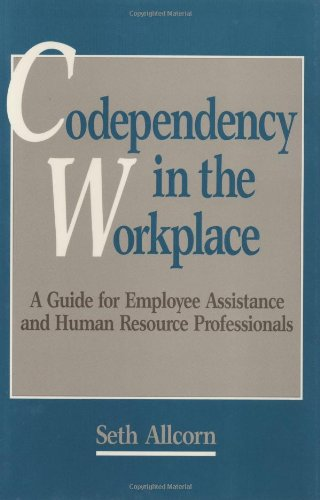 Codependency in the Workplace: A Guide for Employee Assistance and Human Resource Professionals (Literature; 42)