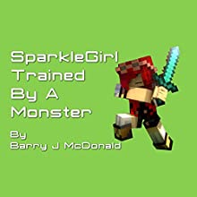SparkleGirl Trained by a Monster (       UNABRIDGED) by Barry J McDonald Narrated by Jim Pelletier