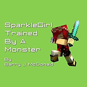 SparkleGirl Trained by a Monster Audiobook