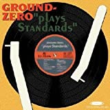 Plays Standards by Ground Zero [Music CD]