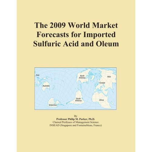 The 2009 World Forecasts of Sulfuric Acid and Oleum Export Supplies Icon Group International