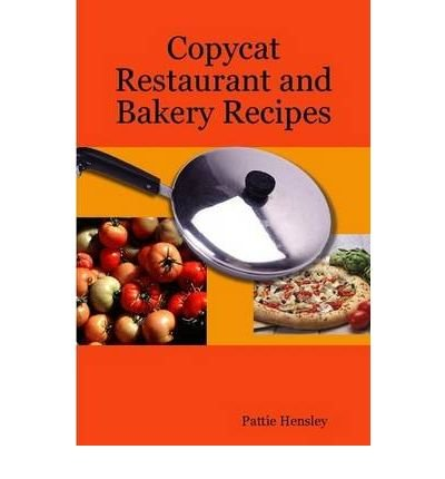 -copycat-restaurant-and-bakery-recipes-paperback-hensley-pattie-author-oct-01-2006-paperback