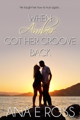 When Amber Got Her Groove Back - Formerly Mark of a Good Man by Ana E Ross