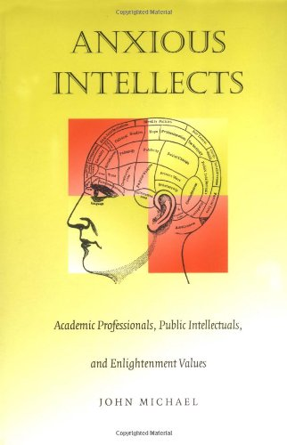 Anxious Intellects: Academic Professionals, Public Intellectuals, and Enlightenment Values