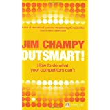 Outsmart: How to Do What Your Competitors Can't (Financial Times Series)by Jim Champy