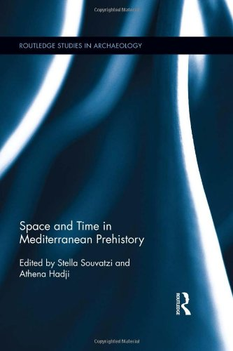 Space and Time in Mediterranean Prehistory (Routledge Studies in Archaeology)