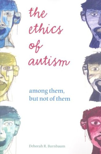 Deborah Barnbaum, The Ethics of Autism: Among Them, but Not of Them