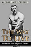 The Way To Live: In Health and Physical Fitness (Original Version, Restored)
