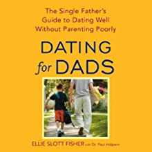 Dating for Dads: The Single Father's Guide to Dating Well Without Parenting Poorly (       UNABRIDGED) by Ellie Slott Fisher Narrated by Rosanne Rubino