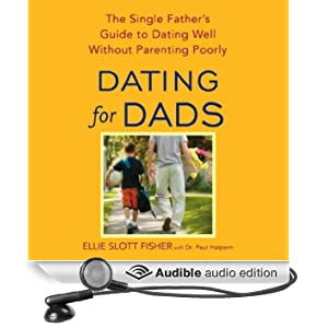 Dating for Dads: The Single Father's Guide to Dating Well Without Parenting Poorly (Unabridged)