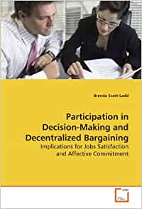 examining participative decision making and job satisfaction Impact of employee participation on job satisfaction,  participation in decision-making can satisfy employees  employee participation and job satisfaction .