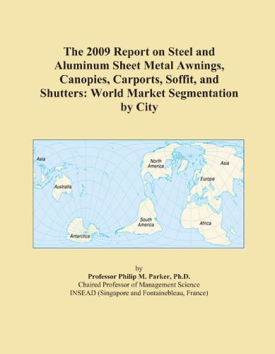 The 2009 Report on Steel and Aluminum Sheet Metal Awnings, Canopies, Carports, Soffit, and Shutters: World Market Segmentation by City PDF