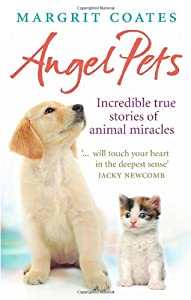 Angel Pets: Incredible True Stories of Animal Miracles by Rider