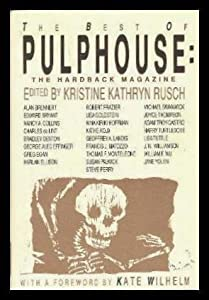 The Best of Pulphouse: The Hardback Magazine by Kristine Kathryn Rusch, Nina Kiriki Hoffman, Charles de Lint and Lisa Tuttle