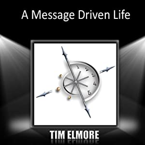 A Message-Driven Life | [Tim Elmore]