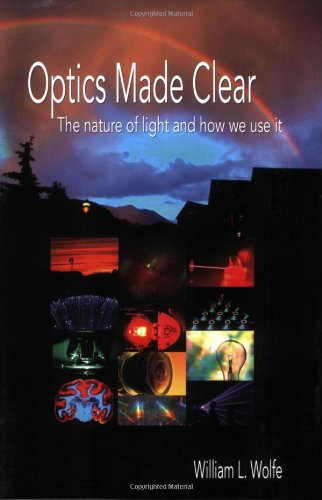 Optics Made Clear: The Nature Of Light And How We Use It (Spie Press Monograph Vol. Pm163)