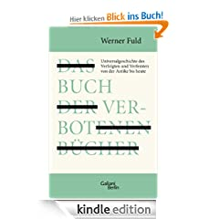 Das Buch der verbotenen Bcher: Universalgeschichte des Verfolgten und Verfemten von der Antike bis heute