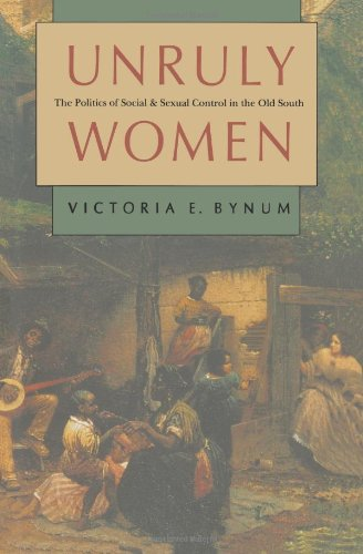 Unruly Women: The Politics of Social and Sexual Control in the Old South (Gender & American Culture): Victoria E. Bynum: 9780807843611: Amazon.com: Books