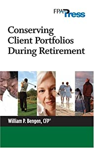 Conserving Client Portfolios During Retirement from FPA Press