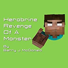 Herobrine Revenge of a Monster (       UNABRIDGED) by Barry J. McDonald Narrated by Jim Pelletier