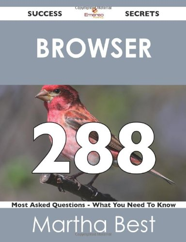Browser 288 Success Secrets: 288 Most Asked Questions on Brower (What You Need to Know)