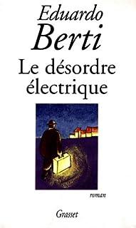 Le désordre électrique : [roman], Berti, Eduardo