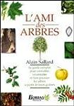 L'ami des arbres : Le guide complet p...