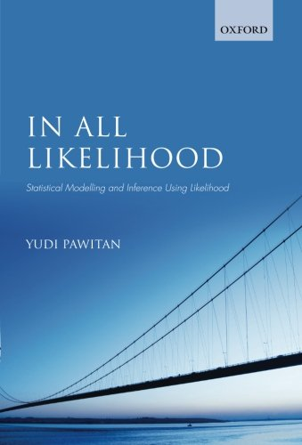 In All Likelihood: Statistical Modelling and Inference Using Likelihood, by Yudi Pawitan