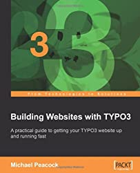 Building Websites with TYPO3: A practical guide to getting your TYPO3 website up and running fast