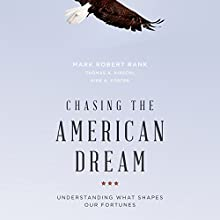Chasing the American Dream: Understanding What Shapes Our Fortunes (       UNABRIDGED) by Mark Robert Rank, Thomas A. Hirschl, Kirk A. Foster Narrated by Tristan Morris