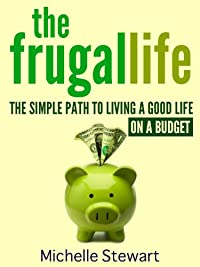 The Frugal Life: The Simple Path To Living A Good Life On A Budget by Michelle Stewart ebook deal