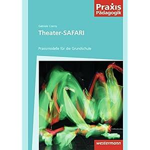 Praxis Pädagogik: Theater-SAFARI: Praxismodelle für die Primarstufe