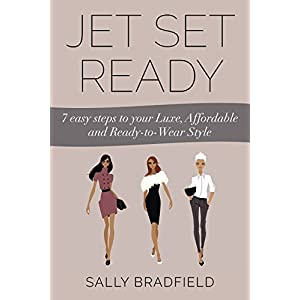 Jet Set Ready: 7 easy Steps to your Luxe, Affordable and Ready-to-Wear Style